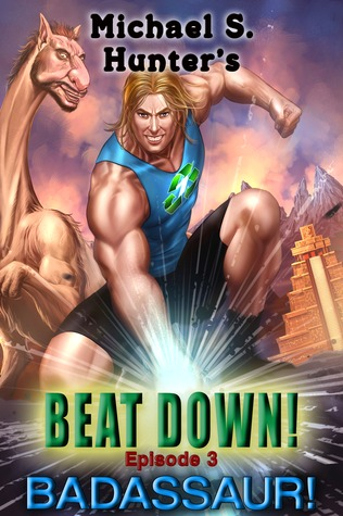 Beat Down 3 - Badassaur!  by  Michael S. Hunter