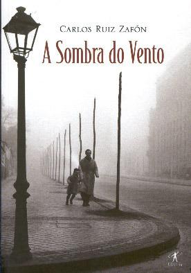 A Sombra do Vento (O Cemitério dos Livros Esquecidos #1) Carlos Ruiz Zafón