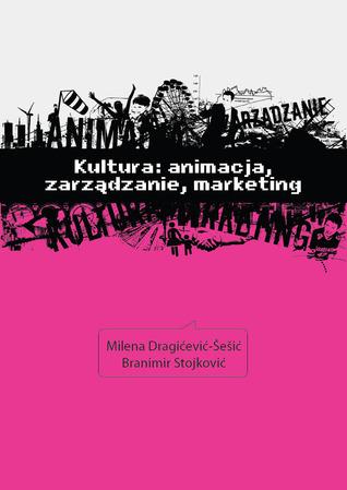 Kultura: zarządzanie, animacja, marketing  by  Milena Dragićević-Šešić