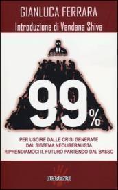 99%. Per uscire dalle crisi generate dal sistema neoliberalista. Riprendiamoci il futuro partendo dal basso  by  Gianluca Ferrara
