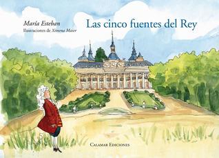 Las Cinco Fuentes Del Rey  by  María Esteban
