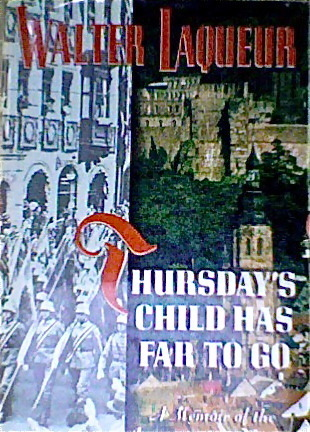 Thursdays Child Has Far To Go: A Memoir of the Journeying Years Walter Laqueur