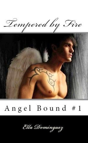 Tempered Fire (Angel Bound #1) by Ella Dominguez