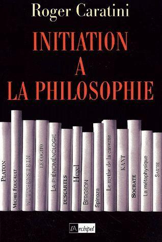 Initiation à la Philosophie Roger Caratini