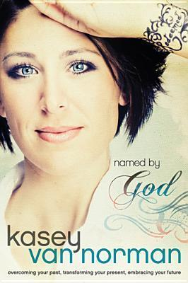 Named God Leaders Guide: Overcoming Your Past, Transforming Your Present, Embracing Your Future by Kasey Van Norman
