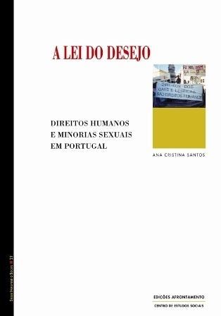 A Lei do Desejo: Direitos Humanos e Minorias Sexuais em Portugal Ana Cristina Santos