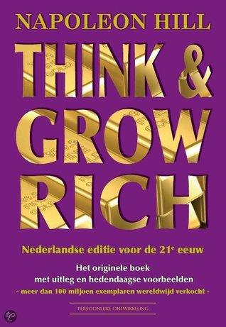 Think & Grow Rich, Nederlands editie voor de 21e eeuw  by  Napoleon Hill