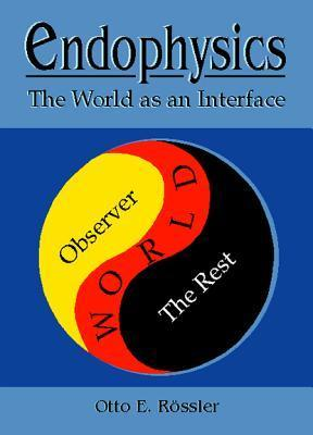 Endophysics: The World As an Interface  by  Otto E. Rössler