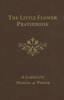 The Little Flower Prayerbook: A Carmelite Manual of Prayer O Carm Downey