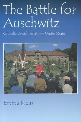 The Battle for Auschwitz: Catholic-Jewish Relations Under Strain  by  Emma Klein
