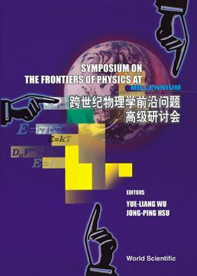 Frontiers of Physics at the Millennium, The, Proceedings of the Symposium  by  Wu Yue-Liang