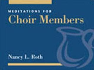 Meditations for Choir Members (Faithful Servant Series) (Faithful Servant Series) Nancy L. Roth