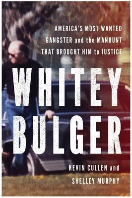 Whitey Bulger: Americas Most Wanted Gangster and the Manhunt That Brought Him to Justice  by  Kevin Cullen