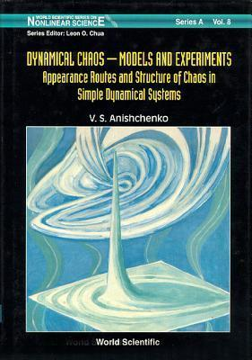 Dynamical Chaos, Models and Experiments: Appearance Routes and Stru of Chaos in Simple Dyna Systems V.S. Anishchenko