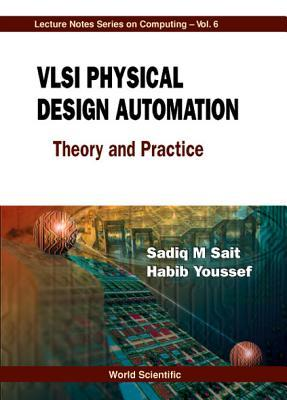 VLSI Physical Design Automation: Theory  by  Sadiq M. Sait