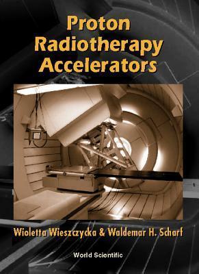 Proton Radiotherapy Accelerators Wioletta Wieszczycka