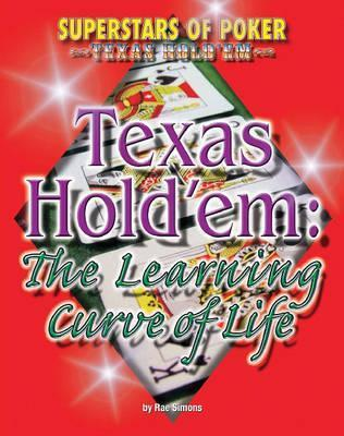 Texas Hold Em: The Learning Curve Of Life  by  Rae Simons