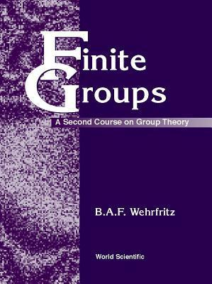 Finite Groups: A Second Course on Group  by  B.A.F. Wehrfritz