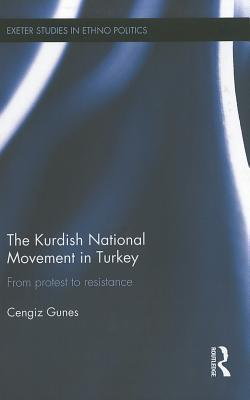The Kurdish National Movement in Turkey: From Protest to Resistance Cengiz Gunes