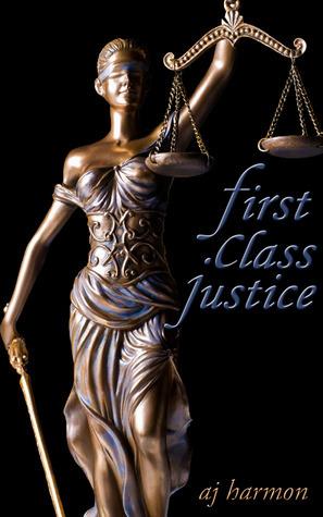 First Class Justice (First Class Novels, #3) A.J. Harmon