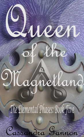Queen of the Magnetland (Elemental Phases - Book 5)  by  Cassandra Gannon