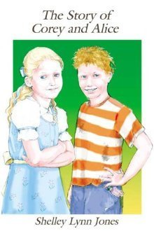 The Story of Corey and Alice  by  Shelley Lynn Jones