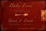 Baby Food  (Digestible Concepts) (Book 1 Faith)  by  Wrenwyck Williams