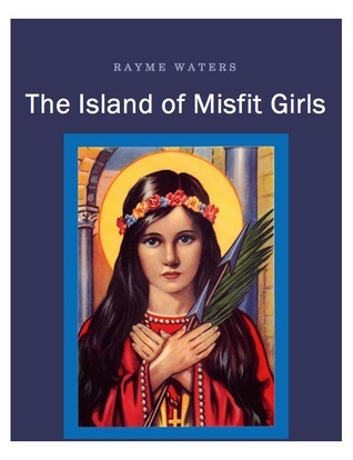 The Island of Misfit Girls: Short Stories Rayme Waters