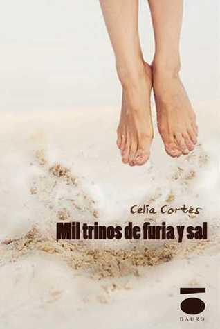 Mil trinos de furia y sal  by  Celia Cortés