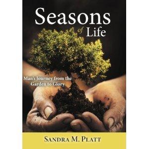 Seasons of Life:Mans Journey From the Garden to Glory Sandra M. Platt