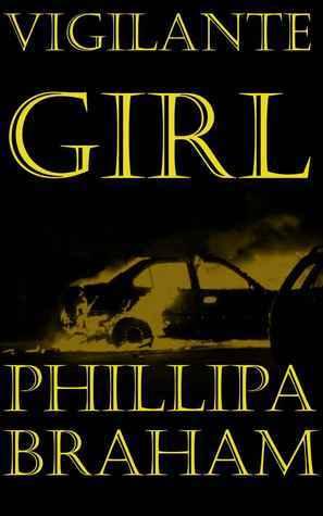 Vigilante Girl  by  Phillipa Braham
