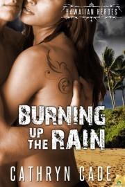 Burning Up the Rain (Hawaiian Heroes, #4)  by  Cathryn Cade