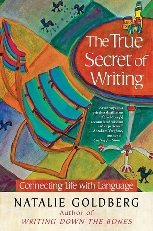 The True Secret of Writing: Connecting Life with Language  by  Natalie Goldberg