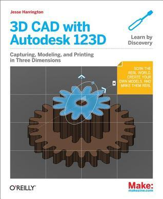 3D CAD with Autodesk 123D: Designing for 3D Printing, Laser Cutting, and Personal Fabrication Jesse Harrington Au