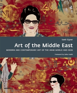 Art of the Middle East: Modern and Contemporary Art of the Arab World and Iran  by  Saeb Eigner