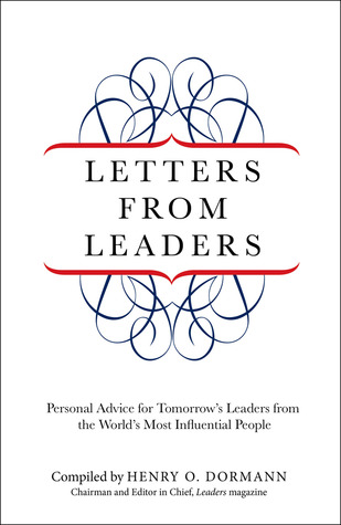 Letters from Leaders: Personal Advice for Tomorrows Leaders from the Worlds Most Influential People Henry O. Dormann
