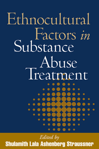 Ethnocultural Factors in Substance Abuse Treatment  by  Shulamith Lala Ashenberg Straussner