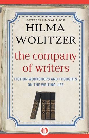 The Company of Writers: Fiction Workshops and Thoughts on the Writing Life  by  Hilma Wolitzer