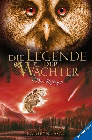 Die Rettung (Die Legende der Wächter, #3)  by  Kathryn Lasky