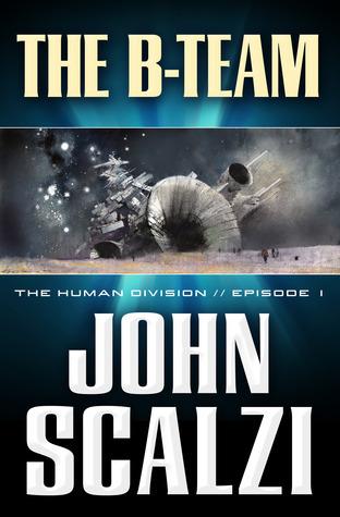 The B-Team (The Human Division, #1) John Scalzi