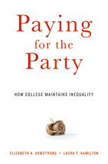 Paying for the Party: How College Maintains Inequality  by  Elizabeth A. Armstrong