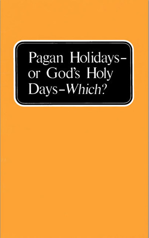 Pagan Holidays or Gods Holy Days - Which?  by  Herbert W. Armstrong