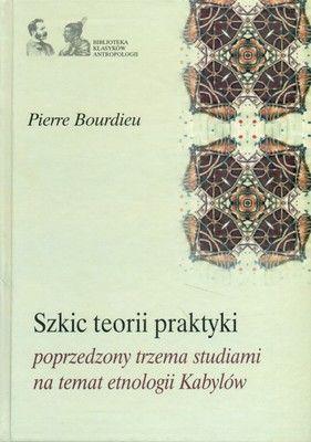 Szkic teorii praktyki, poprzedzony trzema studiami na temat etnologii Kabylów Pierre Bourdieu