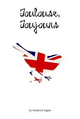 Toulouse, Toujours  by  Chadwick Hagan