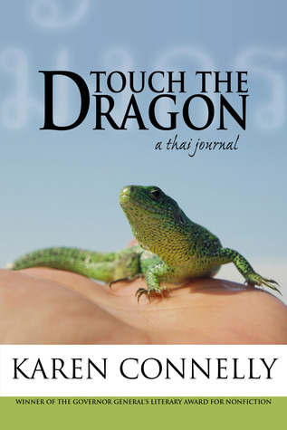 Touch The Dragon: A Thai Journal  by  Karen Connelly