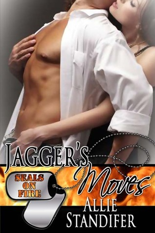 Jaggers Moves (SEALs On Fire #4) Allie Standifer