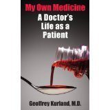 My Own Medicine: A Doctors Life as a Patient Geoffrey Kurland