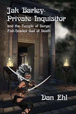 Jak Barley-Private Inquisitor- and the Temple of Dorga, the Fish-Headed God of Death (Jak Barley, #2)  by  Dan Ehl