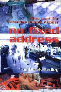 No Fixed Address: The hunt for Brenden James Abbott  by  Derek Pedley