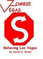 Zombie Vegas 4: Believing Las Vegas  by  David N. Brown